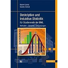Deskriptive und Induktive Statistik für Studierende der BWL: Methoden - Beispiele - Anwendungen