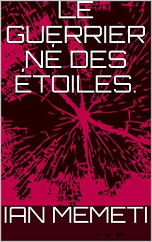 Couverture du livre Le Guerrier né des étoiles.