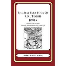 The Best Ever Book of Real Tennis Jokes: Lots and Lots of Jokes Specially Repurposed for You-Know-Who by Mark Geoffrey Young (2014-04-26)