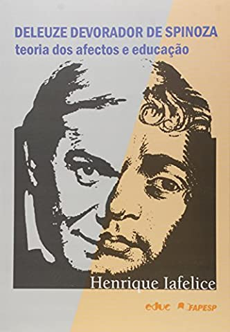 Deleuze Devorador de Spinoza. Teoria dos Afetos e Educação (Em Portuguese do Brasil)