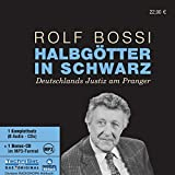 Halbgötter in schwarz: Deutschlands Justiz am Pranger - Rolf Bossi
