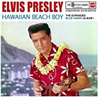 Hawaiian Beach Boy - The Expanded Blue Hawaii Album I (Stereophonic sound edition) - The Bootleg Series 15 by Elvis Presley (2015-01-01)