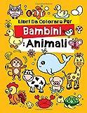 Libri Da Colorare Per Bambini: Animali: Fantastici Libri Da Colorare Bambini 2-4, 5-7, 8-10 Anni, 48 Disegni Da Colorare Per Bambini Anti Stress, Attività Creative Per Bambini
