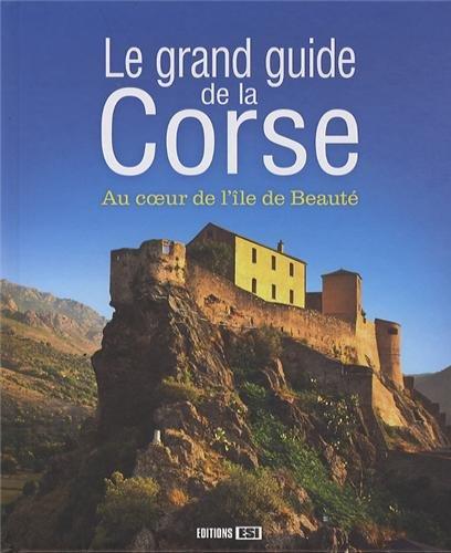 Le grand guide de la Corse : Au coeur de l'île de beauté par Claudine Penou, Antoine Lorgnier