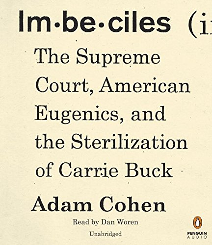 Imbeciles: The Supreme Court, American Eugenics, and the Sterilization of Carrie Buck (Buck V Bell)