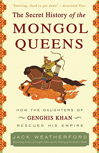 The Secret History Of The Mongol Queens: How the Daughters of Genghis Khan Rescued His Empire por Jack Weatherford