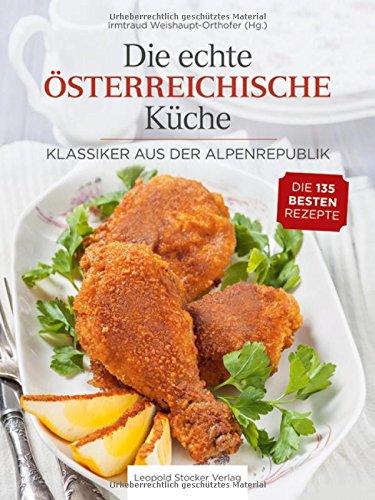 Preisvergleich Produktbild Die echte Österreichische Küche: Klassiker aus der Alpenrepublik - Die 135 besten Rezepte