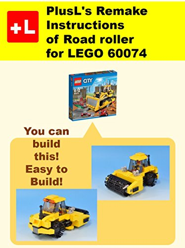 PlusL's Remake Instructions of Road roller for LEGO 60074: You can build the Road roller out of your own bricks! (English Edition)
