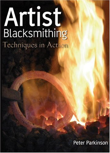 Artist Blacksmithing: Techniques in Action