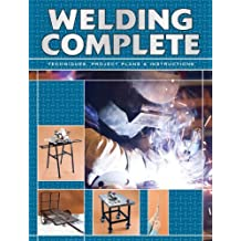 Welding Complete: Techniques, Project Plans & Instructions by Editors of CPi (2009-08-01)