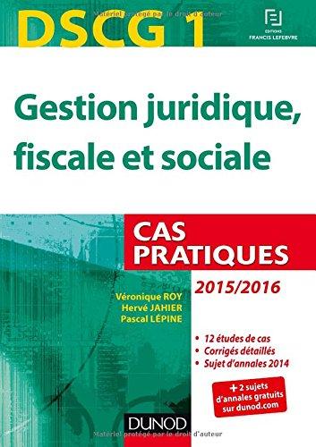 DSCG 1 - Gestion juridique, fiscale et sociale - 2015/2016 - 6e éd. - Cas pratiques
