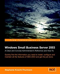 Windows Small Business Server SBS 2003: A Clear and Concise Administrator's Reference and How-To by Stephanie Knecht-Thurmann (2005-08-15)