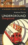Underground, Overground: A Passenger's History of the Tube