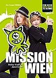 MISSION WIEN - Deine Stadt ist Abenteuer!: Das Buch für alle jungen und wilden URBs. Wandern mit Kindern in Wien.