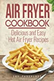Air Fryer Cookbook: Delicious and Easy Hot Air Fryer Recipes by Sky Pankhurst (2016-02-10)