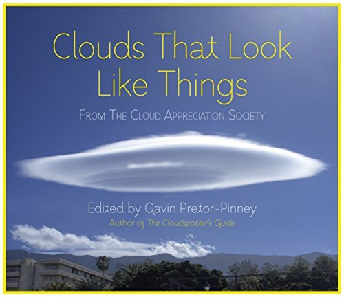 Clouds That Look Like Things: From The Cloud Appreciation Society by Pretor-Pinney, Gavin (April 12, 2012) Hardcover