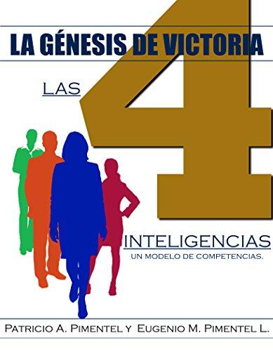 LA GENESIS DE VICTORIA: Las 4 inteligencias un modelo de competencias por Patricio A. Pimentel G.