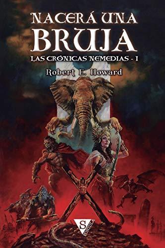 Nacerá una bruja: Volume 1 (Las crónicas nemedias) por Robert E Howard