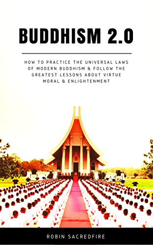 Buddhism 2.0: How to Practice the Universal Laws of Modern Buddhism and Follow the Greatest Lessons about Virtue, Moral and Enlightenment (English Edition)