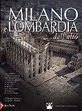 Milano e Lombardia dall'alto. Ediz. illustrata