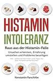Histamin-Intoleranz – Raus aus der Histamin-Falle: Ursachen erkennen, Ernährung umstellen und Probleme beseitigen –  Inkl. Lebensmittellisten und Tipps für das histaminarme Kochen
