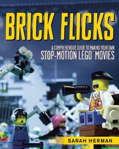Brick Flicks: A Comprehensive Guide to Making Your Own Stop-Motion LEGO Movies