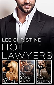 Hot Lawyers: The Lee Christine Collection/In Safe Hands/In Safe Arms/In Safe Keeping (Grace & Poole) by [Christine, Lee]