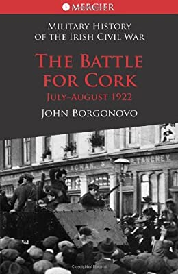 The Battle for Cork: July-August 1922 (Military History of the Irish Civil War Series)