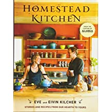 Homestead Kitchen: Stories and Recipes from Our Hearth to Yours