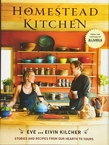 Homestead Kitchen: Stories and Recipes from Our Hearth to Yours par Eivin Kilcher