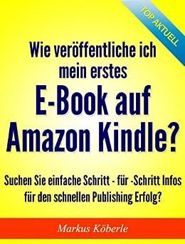 Wie veröffentliche ich mein erstes E-Book auf Amazon Kindle? von [Koeberle, Markus]