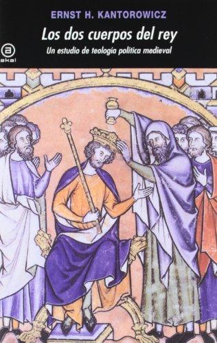 Los dos cuerpos del rey : un estudio de teología política medieval (Universitaria, Band 323) (Teologia Cuerpo Del)