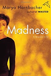 Madness: A Bipolar Life by Marya Hornbacher (2008-04-09)
