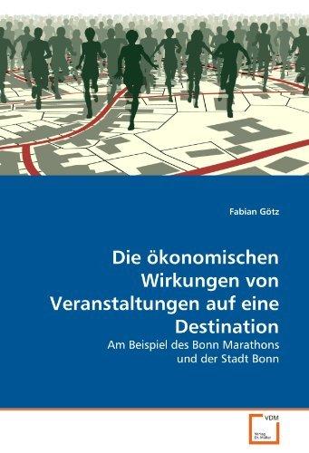 Die ??konomischen Wirkungen von Veranstaltungen auf eine Destination: Am Beispiel des Bonn Marathons und der Stadt Bonn by Fabian G??tz (2011-02-10) par Fabian G??tz