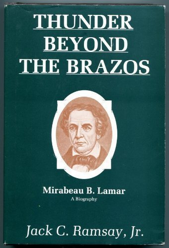 Thunder Beyond the Brazos: Mirabeau B. Lamar, a Biography by Jack C., Jr. Ramsay (1984-11-02)