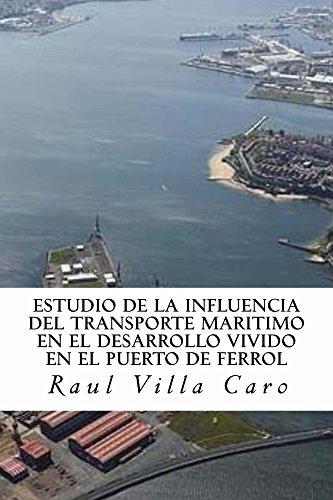 ESTUDIO DE LA INFLUENCIA del TRANSPORTE MARITIMO en el DESARROLLO VIVIDO EN EL PUERTO DE FERROL por Raul Villa Caro