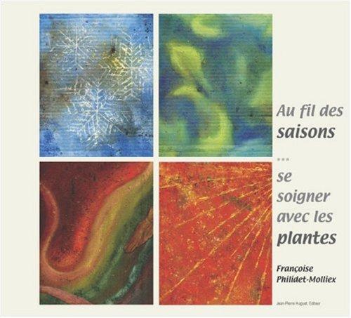Au fil des saisons... Se soigner avec les plantes par Françoise Philidet-Molliex