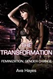 The Transformation: A Feminization and Gender Change Novella (English Edition)