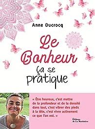 Le Bonheur, ça se pratique par Anne Ducrocq