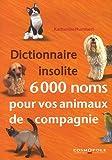 Dictionnaire insolite 6000 noms pour vos animaux de compagnie