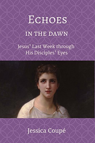 Echoes in the Dawn: Jesus' Last Week through His Disciples' Eyes (Devotionals Book 4) (English Edition) Dawn Coupe