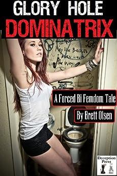 Glory Hole Dominatrix: A Forced Bi Femdom Story (English Edition) par [Olsen, Brett]