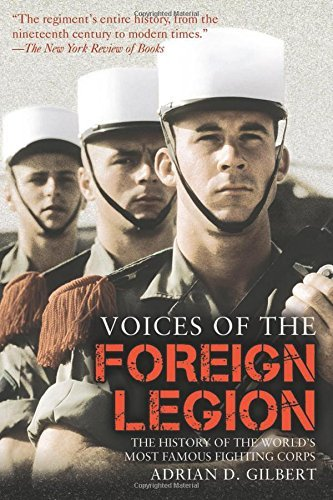 Portada del libro Voices of the Foreign Legion: The History of the World???s Most Famous Fighting Corps by Adrian D. Gilbert (2014-07-01)