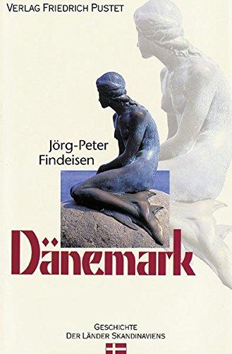 Dänemark: Von den Anfängen bis zur Gegenwart (Geschichte der Länder Skandinaviens)