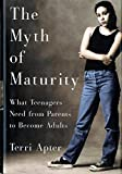 The Myth of Maturity: What Teenagers Need from Parents to Become Adults by Apter, Terri (2002) Paperback