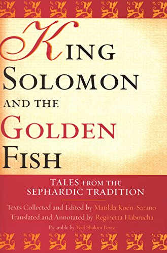 King Solomon and the Golden Fish: Tales from the Sephardic Tradition (Raphael Patai Series in Jewish Folklore and Anthropology) (English Edition)