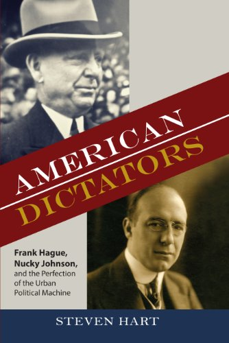 American Dictators: Frank Hague, Nucky Johnson, and the Perfection of the Urban Political Machine (Rivergate Regionals Collection) (English Edition)