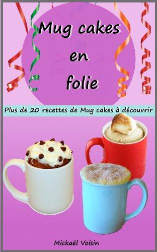 Mug cakes en folie: plus de 20 recettes de Mug cakes à découvrir