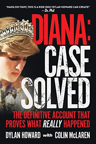 Diana: Case Solved: The Definitive Account and Evidence That Proves What Really Happened (English Edition)