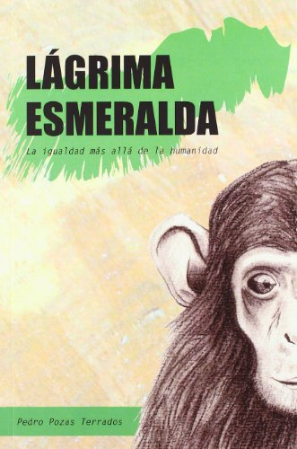 Lágrima esmeralda: La igualdad más allá de la humanidad por Pedro Pozas Terrados